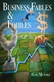 Business Fables and Foibles, Ron Moore, 1482055929