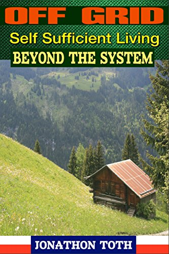OFF GRID: Self Sufficient Living Beyond the System (green energy, crops, planting, homesteading, wind energy, livestock, farming) by [Toth, Jonathon]