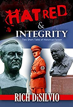 Hatred & Integrity: Two Short Tales of Historical Fiction by [DiSilvio, Rich]