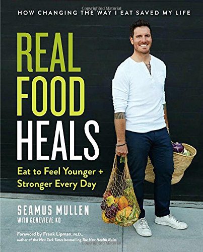 Real Food Heals: Eat to Feel Younger and Stronger Every Day cover