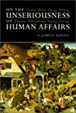 On the Unseriousness of Human Affairs 9781882926633