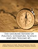 The Saturday Review of Politics, Literature, Science and Art, John Douglas Cook and Philip Harwood, 1278005609