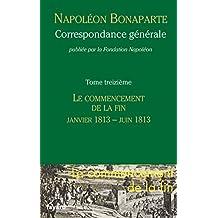 NAPOLÉON BONAPARTE : CORRESPONDANCE GÉNÉRALE T.13, JANVIER 1813 À JUIN 1813