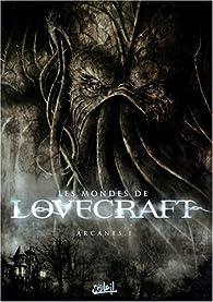 Les mondes de Lovecraft, Tome 1 : Arcanes par Patrick Renault