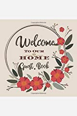 Welcome to Our Home Guest Book: Novelty for House Living Room or Vacation Rental and Air B & B Bed & Breakfast, Earth Tones Floral Flowers Paperback