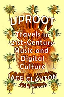 Book Cover: Uproot: Travels in 21st-Century Music and Digital Culture