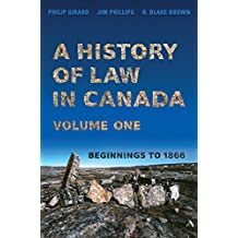A History of Law in Canada, Vol. 1: Beginnings to 1866