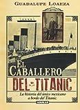 El Caballero Del Titanic, Guadalupe Loaeza, 6071117003