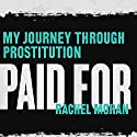Paid For: My Journey Through Prostitution Audiobook by Rachel Moran Narrated by Heather Wilds