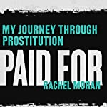 Paid For: My Journey Through Prostitution | Rachel Moran