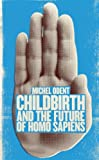 Childbirth and the Future of Homo Sapiens, Michel Odent, 1780660952