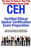 CEH Certified Ethical Hacker Certification Exam Preparation Course in a Book for Passing the CEH Certified Ethical Hacker Exam - the How to Pass on Your First Try Certification Study Guide, William Manning, 1742440193