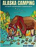 Alaska Camping: An Arctic Adventure & Coloring Book