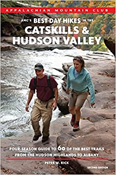 AMC's Best Day Hikes in the Catskills and Hudson Valley: Four-Season Guide to 60 of the Best Trails from the Hudson Highlands to Albany (Amc's Best Day Hikes in the Catskills and Hudson Valley)