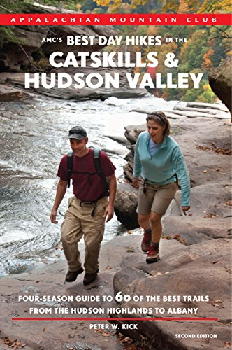 AMC's Best Day Hikes in the Catskills and Hudson Valley, 2nd: Four-Season Guide to 60 of the Best Trails from the Hudson Highlands to Albany