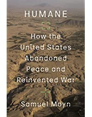 Humane: How the United States Abandoned Peace and Reinvented War