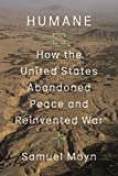 Humane: How the United States Abandoned Peace and