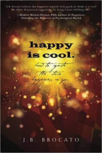 happy is cool.: How to Ignite the True Happiness in You: J.B. ...