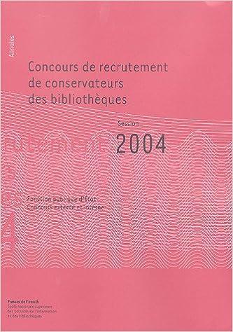 Livres Concours de recrutement de conservateurs des bibliothèques : Fonction publique d'Etat, Concours externe et interne Annales session 2004 epub, pdf