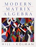 Modern Matrix Algebra, Bernard Kolman and David R. Hill, 0139488529