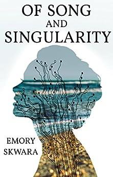 Of Song and Singularity by [Skwara, Emory, Ingolfsland, Jason]