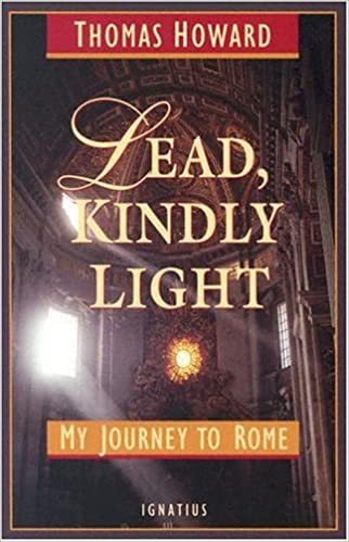 Amazon.com: Lead, Kindly Light: My Journey To Rome (9781586170288): Howard, Thomas: Books
