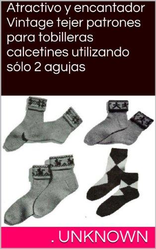 Atractivo y encantador Vintage tejer patrones para tobilleras calcetines utilizando sólo 2 agujas (Spanish Edition