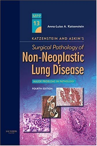 Katzenstein and Askin's Surgical Pathology of Non-Neoplastic Lung Disease: Volume 13 in the Major Problems in Pathology Series, 4eFrom S