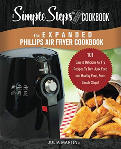 The Expanded Phillips Air Fryer Cookbook, a Simple Steps Brand Cookbook: 101 Easy Bread Making Recipes & Ideas, Including Pizza, Rolls, Gluten-Free & ... Philips Air Fryer Cookbooks, Philips Airfyer) by Julia Martins