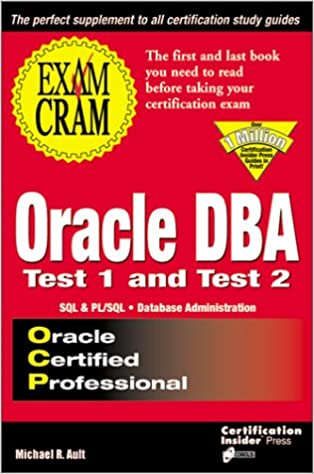 Oracle DBA Exam Cram: Test 1 and Test 2: Exam: TEST 1 & TEST 2 ...