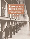 Reform and Retribution: An Illustrated History of American Prisons