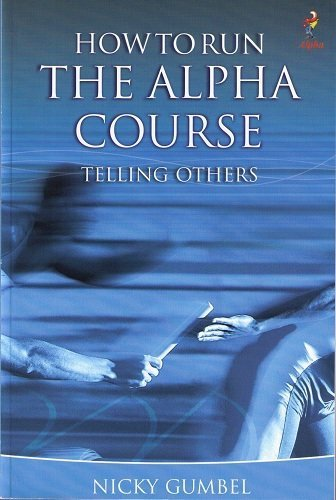 HOW TO RUN THE ALPHA COURSE telling others