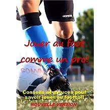 JOUER AU FOOT COMME UN PRO ! (nouvelle version): Conseils et astuces pour savoir jouer au football. (French Edition)
