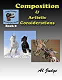 Composition & Artistic Considerations (Finely Focused Photography Books) (Volume 8)