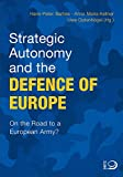 Strategic Autonomy and the Defence of Europe: On the Road to a European Army?