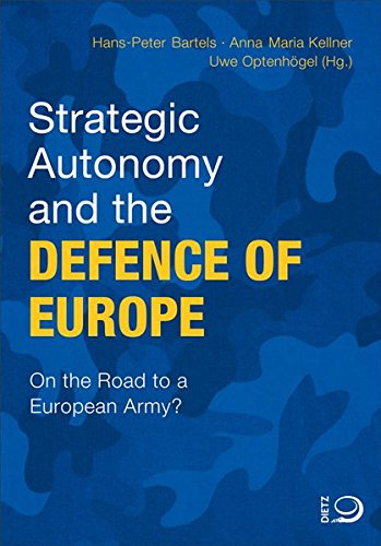 Strategic Autonomy and the Defence of Europe: On the Road to a European Army? Taschenbuch – 7. Juni 2017 Hans-Peter Bartels Anna Maria Kellner Uwe Optenhögel Dietz