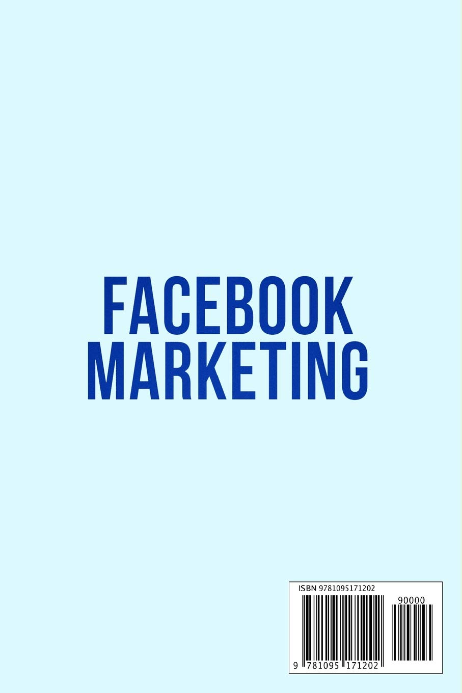 Facebook Marketing Advertising 2019: 10,000/month ultimate