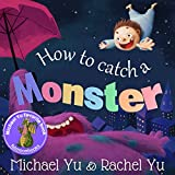 Books for Kids: How to Catch a Monster (Children's book about a Boy and a Cookie Eating Monster,...