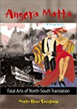 Angora Matta : Fatal Acts of North-South Translation, Savigliano, Marta and Savigliano, Marta Elena, 0819565997