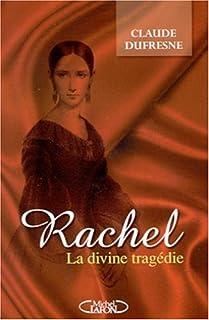 Rachel : la divine tragédie, Dufresne, Claude