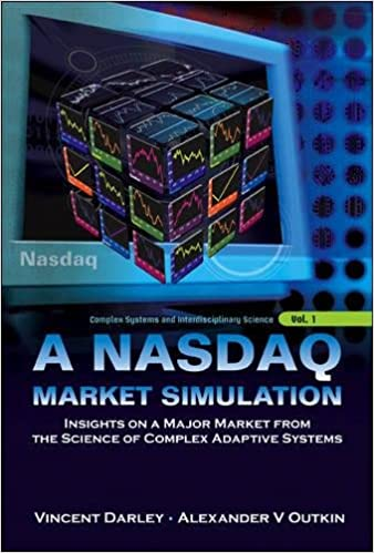 Nasdaq Market Simulation: Insights on a Major Market from the Science of Complex Adaptive Systems (Complex Systems and Interdisciplinary Science)