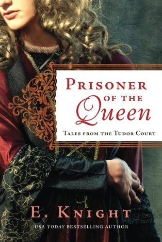 Prisoner of the Queen (Tales from the Tudor Court) by Lake Union Publishing