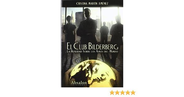 El Club Bilderberg La Realidad Sobre Los Amos Del Mundo 9788493807412 Cristina Martin Jimenez Books