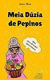 Meia Dúzia de Pepinos: peça de teatro para crianças (Coleção Aqui-Agora Dramaturgia Livro 1) (Portuguese Edition)