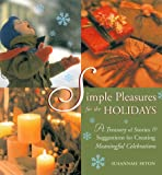 img - for Simple Pleasures for the Holidays: A Treasury of Stories and Suggestions for Creating Meaningful Celebrations (Simple Pleasures Series) book / textbook / text book