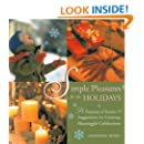 Simple Pleasures for the Holidays: A Treasury of Stories and Suggestions for Creating Meaningful Celebrations (Simple Pleasures Series)