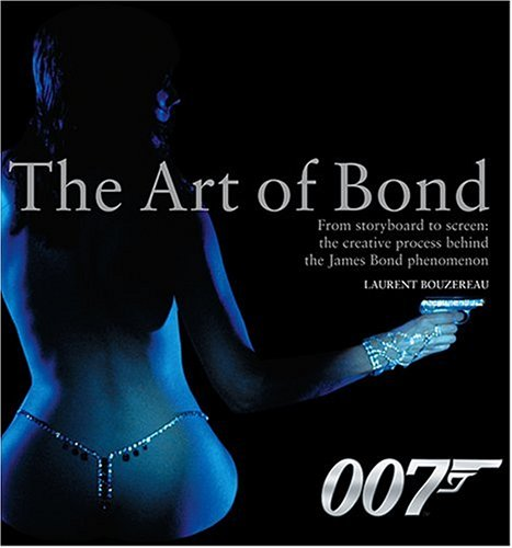 The Art of Bond: From Storyboard to Screen--the Creative Process Behind the James Bond Phenomenon