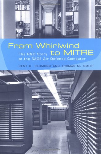 Books : From Whirlwind to MITRE: The R&D Story of The SAGE Air Defense Computer (History of Computing)