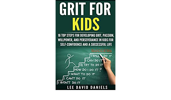 Grit for Kids: 16 top steps for developing Grit, Passion, Willpower, and Perseverance in kids for self-confidence and a successful life (motivating children ...