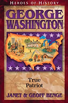 George Washington: True Patriot (Heroes of History) by [Benge, Janet, Benge, Geoff]